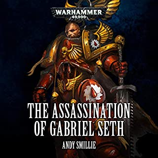 The Assassination of Gabriel Seth     Warhammer 40,000              By:                                                                                                                                 Andy Smillie                               Narrated by:                                                                                                                                 John Banks,                                                                                        Tim Bruce,                                                                                        Steve Conlin,                   and others                 Length: 22 mins     21 ratings     Overall 4.8