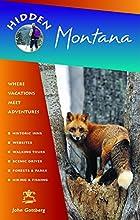 Hidden Montana: Including Missoula, Helena, Bozeman, and Glacier and Yellowstone National Parks