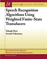 Speech Recognition Algorithms Using Weighted Finite-State Transducers (Synthesis Lectures on Speech and Audio Processing)