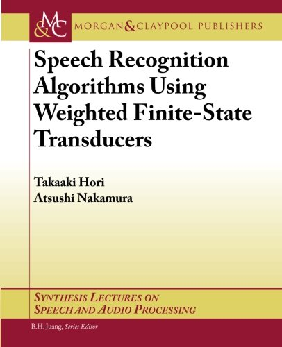 Compare Textbook Prices for Speech Recognition Algorithms Using Weighted Finite-State Transducers Synthesis Lectures on Speech and Audio Processing 1 Edition ISBN 9781608454730 by Hori, Takaaki,Nakamura, Atsushi