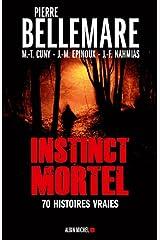 Instinct mortel : Soixante-dix histoires vraies Format Kindle
