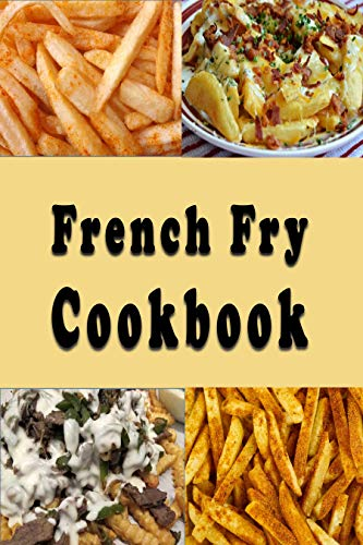 French Fry Cookbook: Lots of dif...
