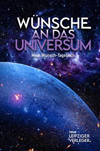 Wünsche an das Universum - mein Wunsch-Tagebuch: Dieses Tagebuch bietet dir ausreichend Platz für: deine individuellen Wünsche, dein persönliches Wunder, deine tiefsten Gefühle