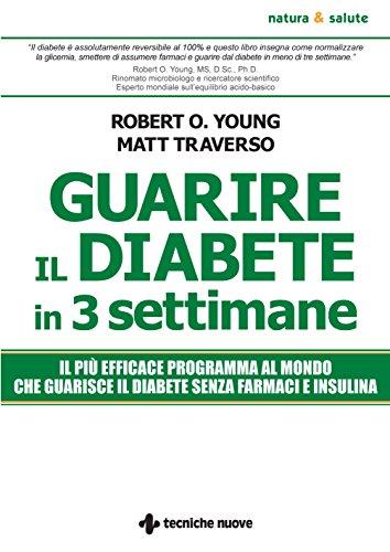 Guarire il diabete in tre settimane: Il più efficace programma al mondo che guarisce il diabete senza farmaci e insulina
