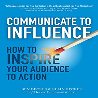 Communicate to Influence     How to Inspire Your Audience to Action              By:                                                                                                                                 Ben Decker                               Narrated by:                                                                                                                                 John Brancy                      Length: 6 hrs and 4 mins     Not rated yet     Overall 0.0