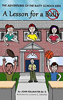 Lesson for a Bully (The Adventures of the Batty School Kids Book 1) by [John Kellmayer]