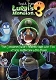 LUIGI'S MANSION 3: The Complete Guide & Walkthrough with Tips &Tricks to Become a Pro Player
