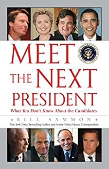 Meet the Next President: Everything You Need to Know about the White House Candidates by [Bill Sammon]