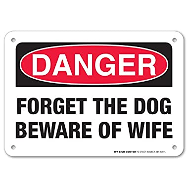My Sign Center Danger Forget the Dog Beware of Wife Sign - Funny Beware Of Dog Signs - 7 x10  - .060 Heavy Duty Plastic - Made in USA - UV Protected and Weatherproof - A81-435PL