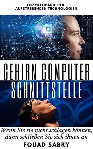 Gehirn Computer Schnittstelle: Wenn Sie sie nicht schlagen können, dann schließen Sie sich ihnen an (Neue Technologien in den Neurowissenschaften [German] 1)