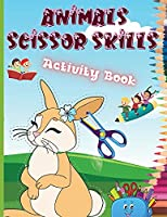 Animals Scissor Skills Activity Book: Fun Animals Cutting Practice Activity Book for Toddlers and Kids