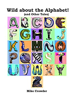 Wild about the Alphabet!: (and Other Tales) by [Mike Crowder]