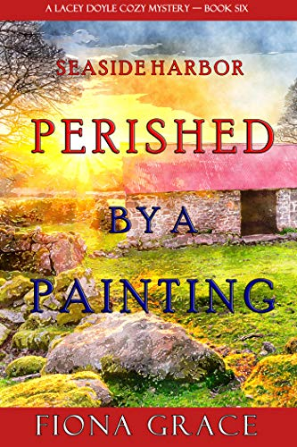 Perished by a Painting (A Lacey Doyle Cozy Mystery—Book 6) by [Fiona Grace]