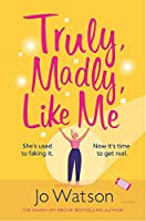 Truly, Madly, Like Me: The glorious and hilarious new rom-com from the smash-hit bestseller