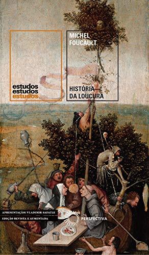 História da Loucura: Na Idade Clássica [nova edição, revista e ampliada] (Estudos)