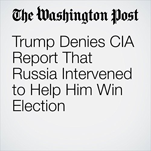 Trump Denies CIA Report That Russia Intervened to Help Him Win Election cover art