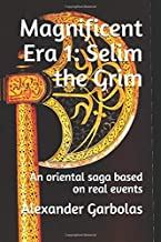 Magnificent Era 1: Selim the Grim: An oriental saga based on real events
