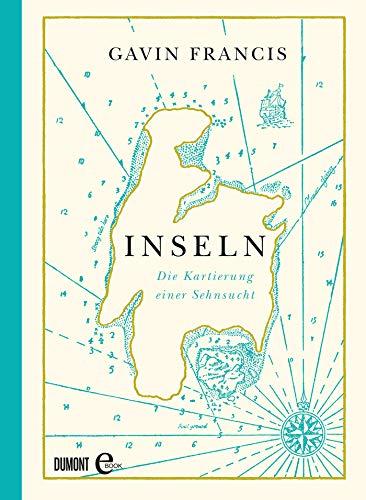 Inseln: Die Kartierung einer Sehnsucht (German Edition)