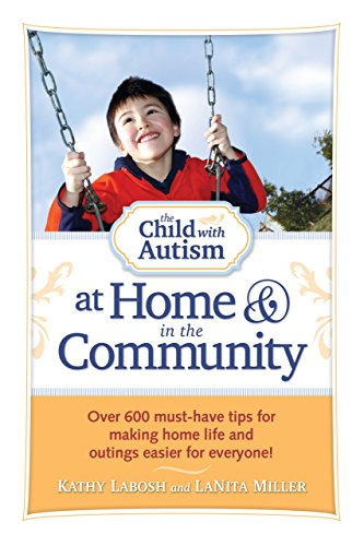 The Child with Autism at Home and in the Community: Over 600 Must-Have Tips for Making Home Life and...