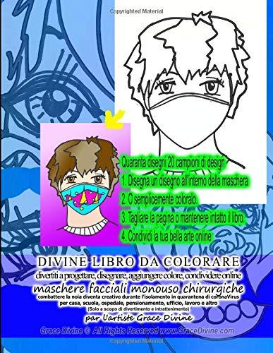 DIVINE LIBRO DA COLORARE divertiti a progettare, disegnare, aggiungere colore, condividere online maschere facciali monouso chirurgiche combattere la ... l'isolamento in quarantena di coronaVirus