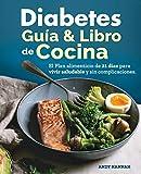 Diabetes guía y libro de cocina: el plan alimenticio de 21 días para vivir saludable y sin complicaciones