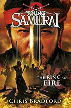 The Ring of Fire (Young Samurai, Book 6) by [Chris Bradford]