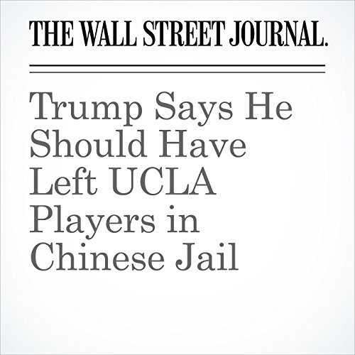 Trump Says He Should Have Left UCLA Players in Chinese Jail copertina