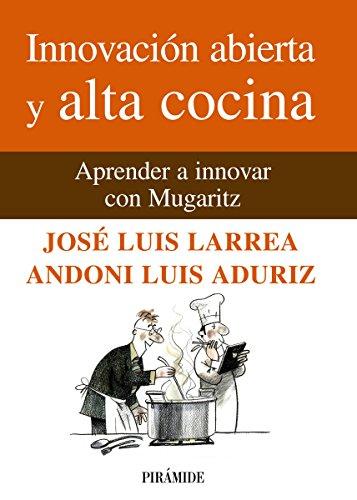 Innovación abierta y alta cocina: Aprender a innovar con Mugaritz (Empresa y Gestión) (Spanish Edition)
