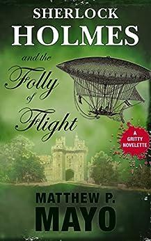 Sherlock Holmes and The Folly of Flight by [Matthew P. Mayo]
