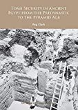 Tomb Security in Ancient Egypt from the Predynastic to the Pyramid Age (Archaeopress Egyptology)
