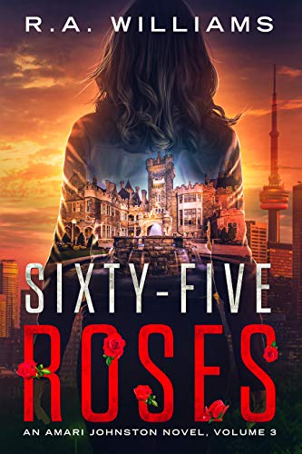 Sixty-Five Roses: An Amari Johnston Novel, Volume 3 by [R. A. Williams]