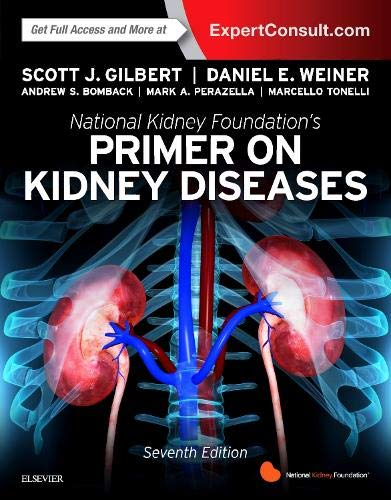 Compare Textbook Prices for National Kidney Foundation Primer on Kidney Diseases 7 Edition ISBN 9780323477949 by Gilbert, Scott,Weiner MD  MS, Daniel E.