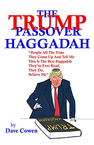 """THE TRUMP PASSOVER HAGGADAH: 'People All The Time They Come Up And Tell Me This Is The Best Haggadah They've Ever Read, They Do, Believe Me"""""""