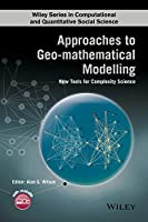 Approaches to Geo-mathematical Modelling: New Tools for Complexity Science (Wiley Series in Computational and Quantitative Social Science)