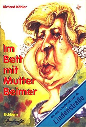 Im Bett mit Mutter Beimer. Die nackte Wahrheit über die Lindenstraße.
