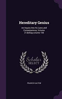 Hereditary Genius: An Inquiry Into Its Laws and Consequences, Volume 27; Volume 100