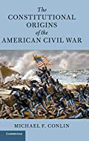 The Constitutional Origins of the American Civil War (Cambridge Historical Studies in American Law and Society)