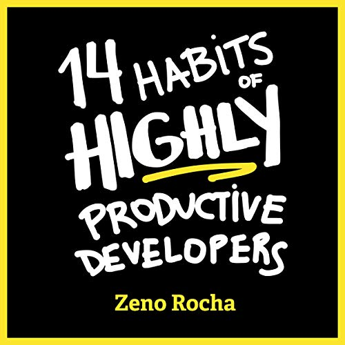 14 Habits of Highly Productive Developers Audiobook By Zeno Rocha cover art