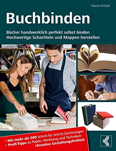 Buchbinden - Bücher handwerklich perfekt selbst binden: Hochwertige Schachteln und Mappen herstellen - Mit mehr als 500 Schritt für Schritt ... und Techniken - Kreative Gestaltungsfreiheit