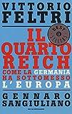 Il Quarto Reich. Come la Germania ha sottomesso l'Europa