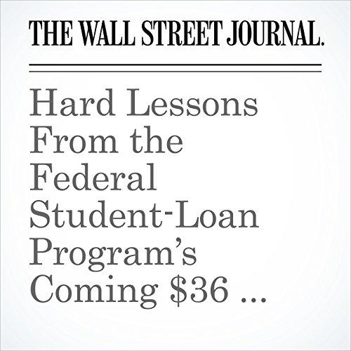 Hard Lessons From the Federal Student-Loan Program's Coming $36 Billion Shortfall copertina
