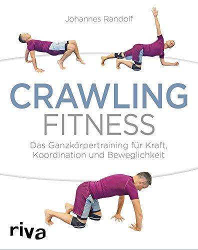 Crawling Fitness: Das Ganzkörpertraining für Kraft, Koordination und Beweglichkeit