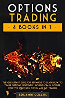 Options Trading: 4 Books in 1: The Quickstart Guide for Beginners to Learn How to Trade Options Profitably. Includes Crash Course, Effective Strategies, Swing, and Day Trading