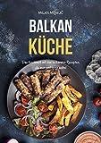 Balkan Küche: Das Kochbuch mit den leckersten Rezepten, die man probieren sollte!