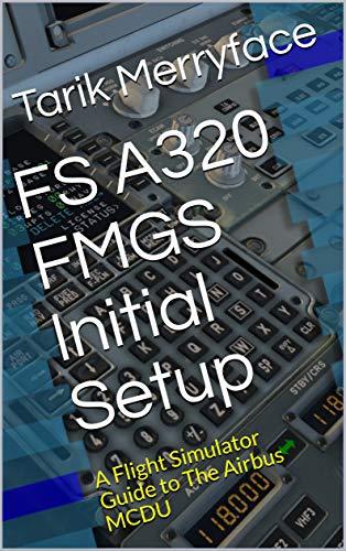 FS A320 FMGS Initial Setup: A Flight Simulator Guide to The Airbus MCDU