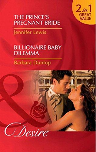 The Prince's Pregnant Bride / Billionaire Baby Dilemma: The Prince's Pregnant Bride (Royal Rebels, Book 1) / Billionaire Baby Dilemma (Mills & Boon Desire) (Mills and Boon Desire) (English Edition)