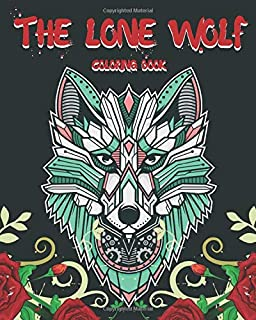 The Lone Wolf Coloring Book: Insane And Abstract Coloring Pages. Relaxing And Stress-Relieving Activity Book For Adults