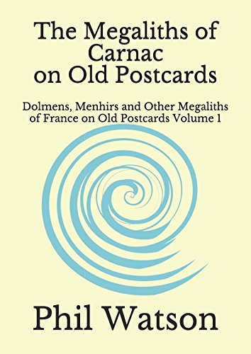 The Megaliths of Carnac on Old Postcards: Dolmens, Menhirs and Other Megaliths of France on Old Postcards Volume 1