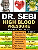 DR SEBI: The Step by Step Guide to Cleanse the Colon, Detox the Liver and Lower High Blood Pressure Naturally   The Eat to Live Plan with Dr. Sebi Alkaline Diet, Sea moss & Herbs (Dr Sebi Books)
