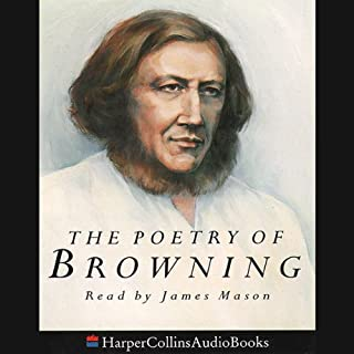 The Poetry of Browning                   By:                                                                                                                                 Robert Browning                               Narrated by:                                                                                                                                 James Mason                      Length: 1 hr and 32 mins     6 ratings     Overall 4.7